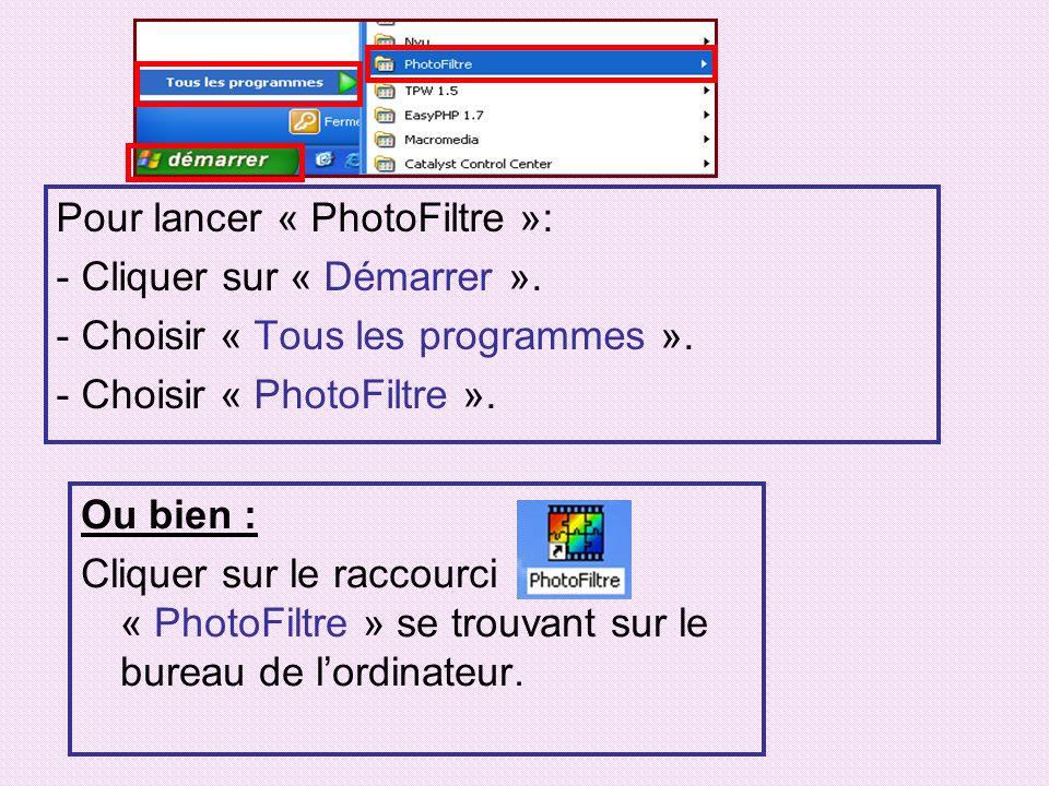 Pour lancer « PhotoFiltre »: - Cliquer sur « Démarrer ». - Choisir « Tous les programmes ». - Choisir « PhotoFiltre ». Ou bien : Cliquer sur le raccou
