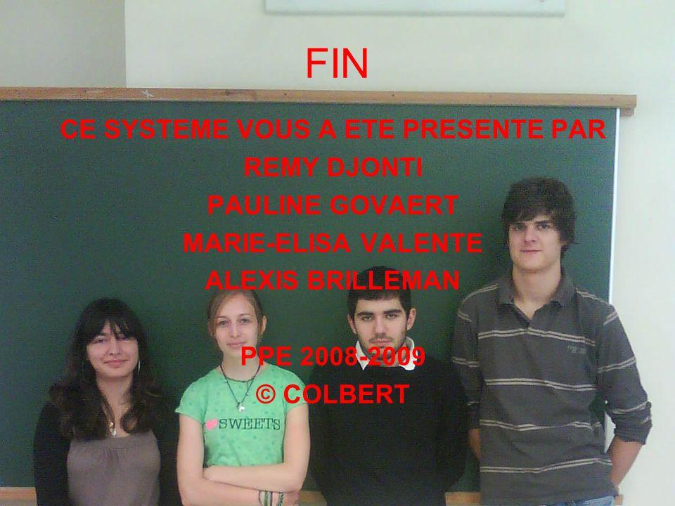 FIN CE SYSTEME VOUS A ETE PRESENTE PAR REMY DJONTI PAULINE GOVAERT MARIE-ELISA VALENTE ALEXIS BRILLEMAN PPE 2008-2009 © COLBERT