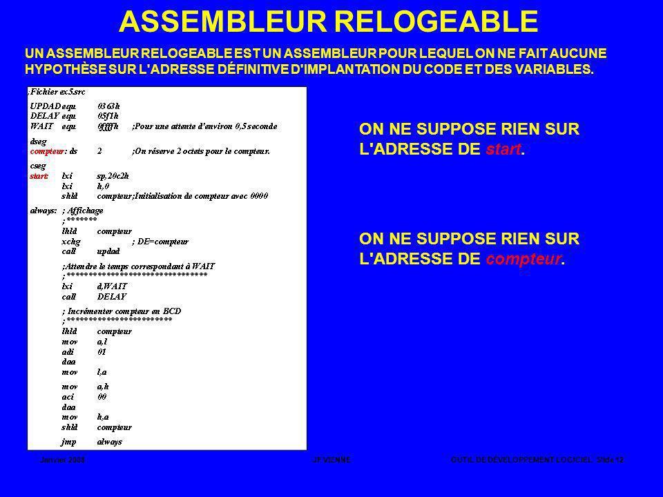 Janvier 2008JF VIENNEOUTIL DE DÉVELOPPEMENT LOGICIEL Slide 12 ASSEMBLEUR RELOGEABLE UN ASSEMBLEUR RELOGEABLE EST UN ASSEMBLEUR POUR LEQUEL ON NE FAIT