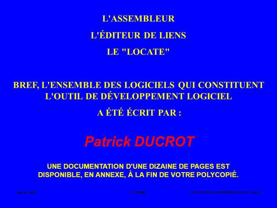 Janvier 2008JF VIENNEOUTIL DE DÉVELOPPEMENT LOGICIEL Slide 2 L'ASSEMBLEUR L'ÉDITEUR DE LIENS LE