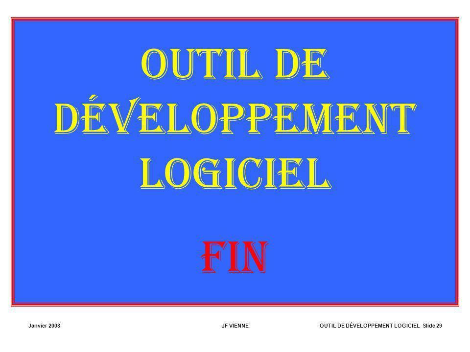 Janvier 2008JF VIENNEOUTIL DE DÉVELOPPEMENT LOGICIEL Slide 29 OUTIL DE DÉVELOPPEMENT LOGICIEL FIN