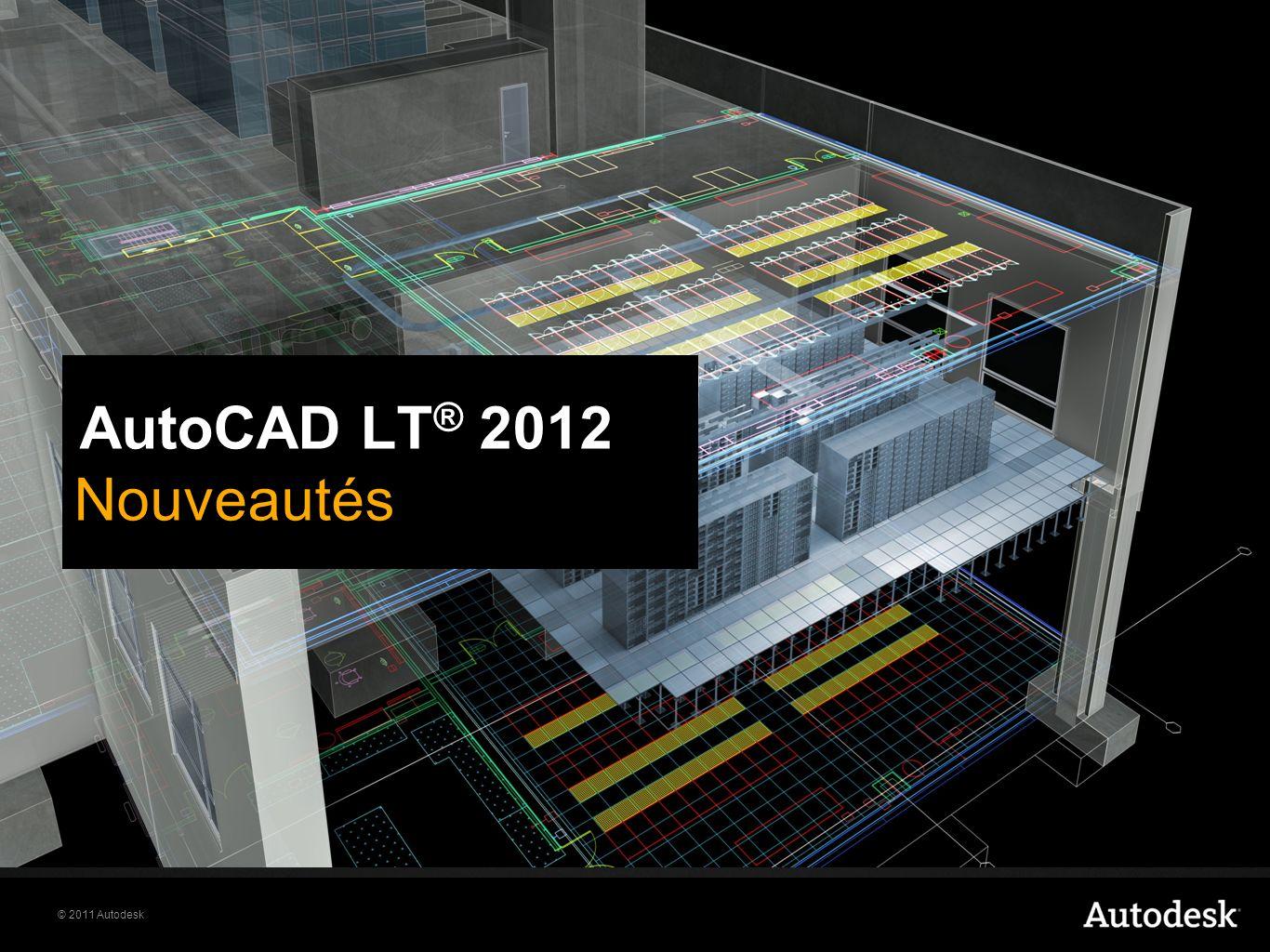 © 2011 Autodesk AutoCAD LT ® 2012 Nouveautés