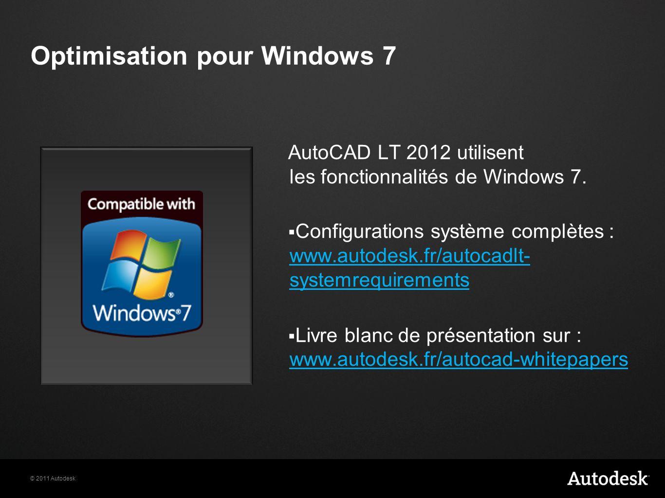 © 2011 Autodesk Optimisation pour Windows 7 AutoCAD LT 2012 utilisent les fonctionnalités de Windows 7. Configurations système complètes : www.autodes
