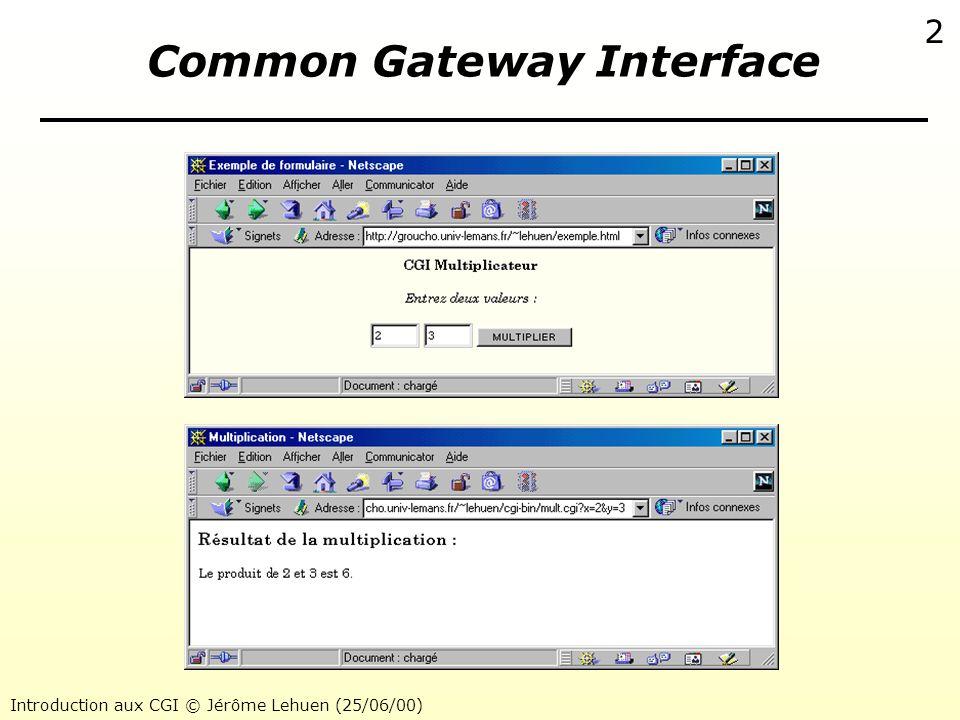 Introduction aux CGI © Jérôme Lehuen (25/06/00) 2 Common Gateway Interface