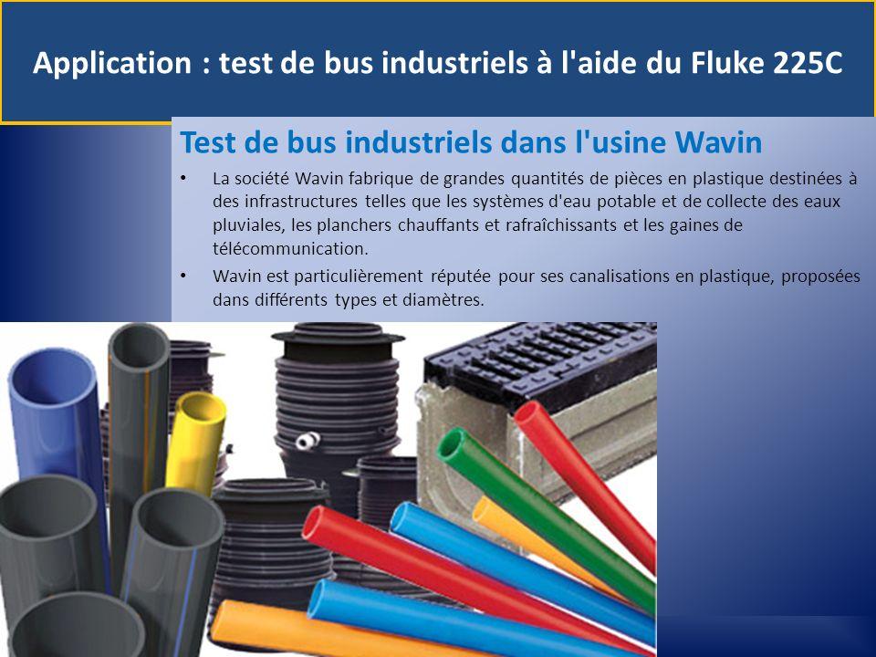 Application : test de bus industriels à l'aide du Fluke 225C Test de bus industriels dans l'usine Wavin La société Wavin fabrique de grandes quantités