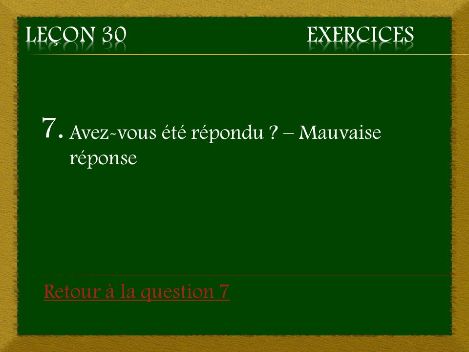 7. Avez-vous été répondu – Mauvaise réponse Retour à la question 7