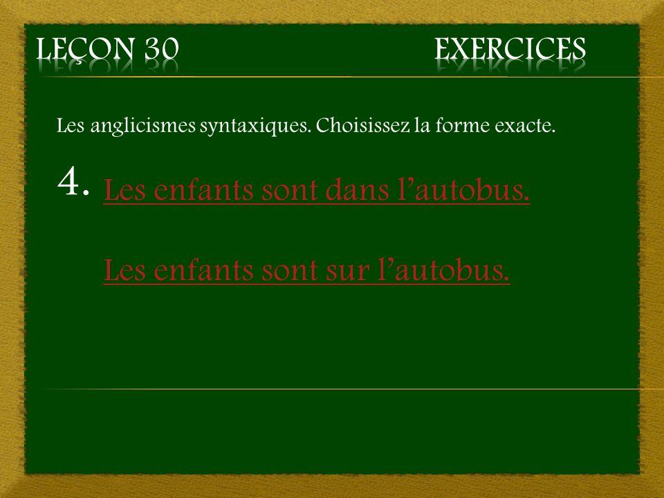 4. Les enfants sont dans lautobus. Les enfants sont sur lautobus. Les anglicismes syntaxiques. Choisissez la forme exacte.