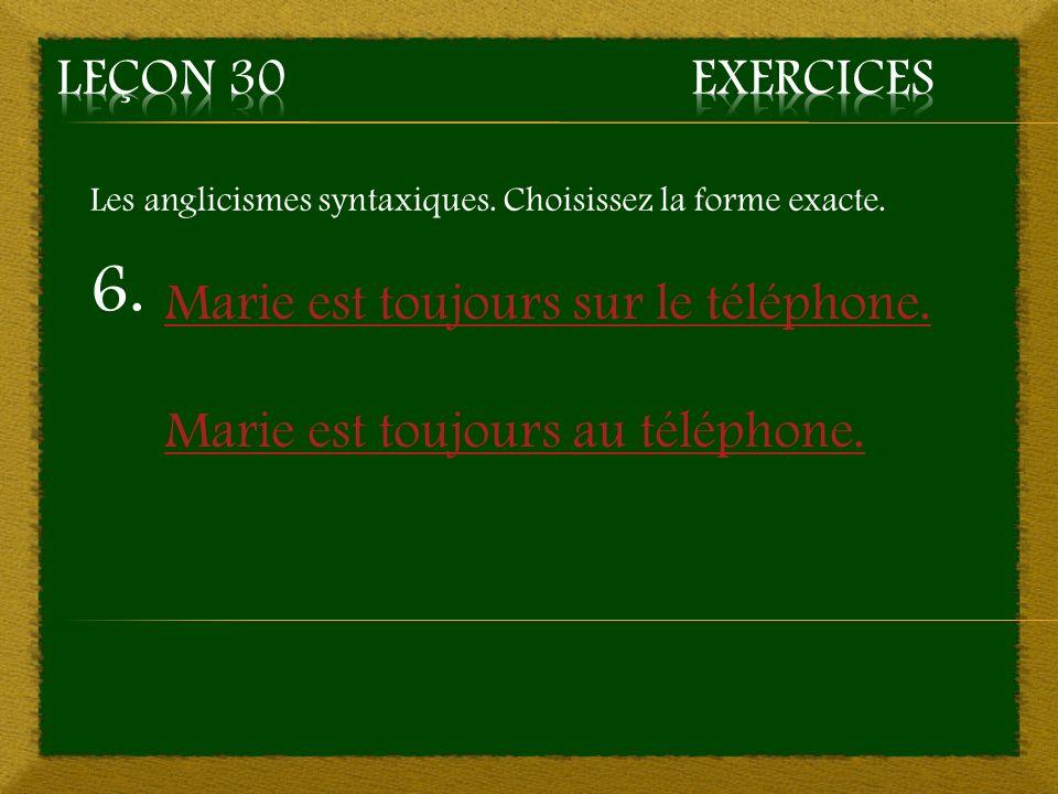 6. Marie est toujours sur le téléphone. Marie est toujours au téléphone. Les anglicismes syntaxiques. Choisissez la forme exacte.