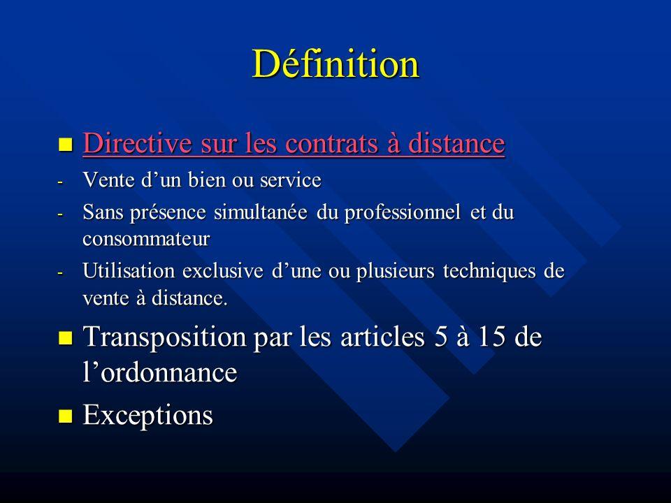 Définition Directive sur les contrats à distance Directive sur les contrats à distance Directive sur les contrats à distance Directive sur les contrats à distance - Vente dun bien ou service - Sans présence simultanée du professionnel et du consommateur - Utilisation exclusive dune ou plusieurs techniques de vente à distance.