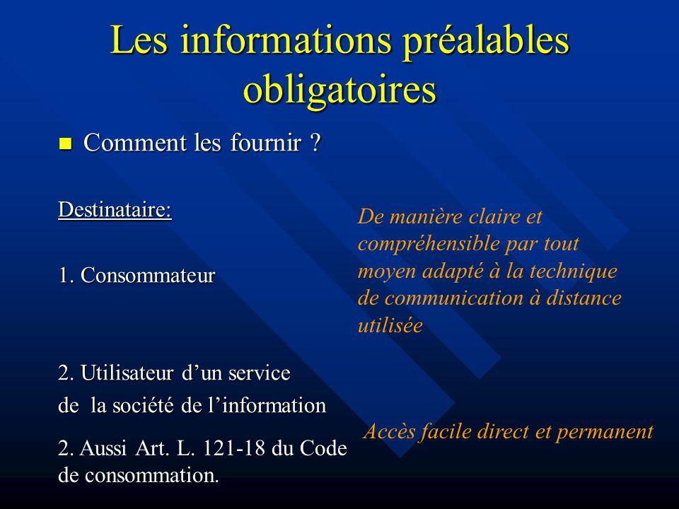 Les informations préalables obligatoires Comment les fournir ? Comment les fournir ?Destinataire: 1. Consommateur 2. Utilisateur dun service de la soc