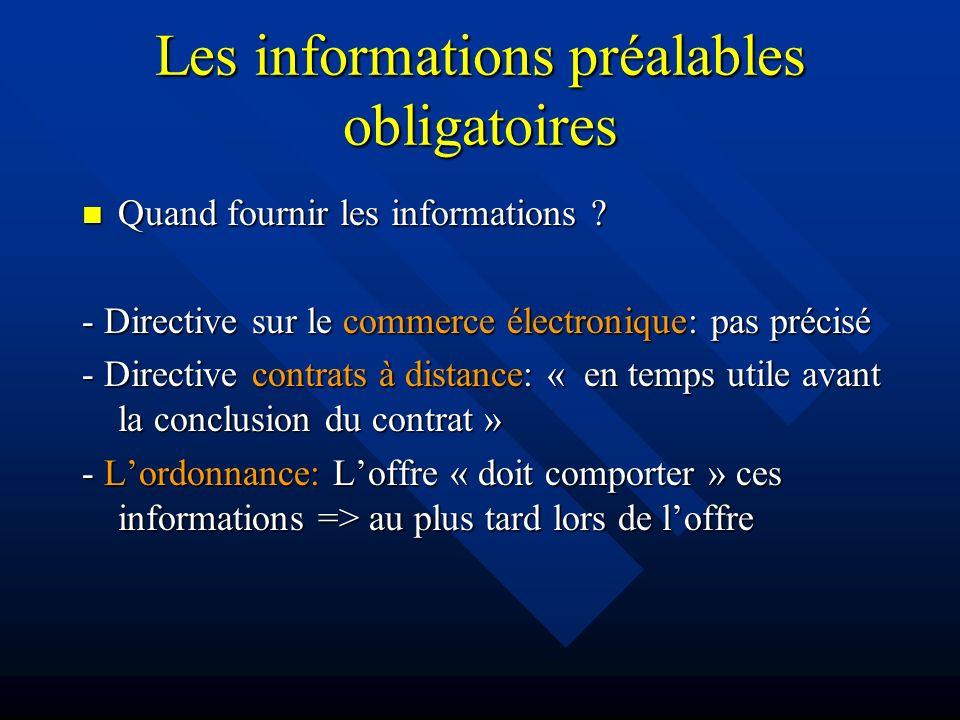 Les informations préalables obligatoires Quand fournir les informations ? Quand fournir les informations ? - Directive sur le commerce électronique: p