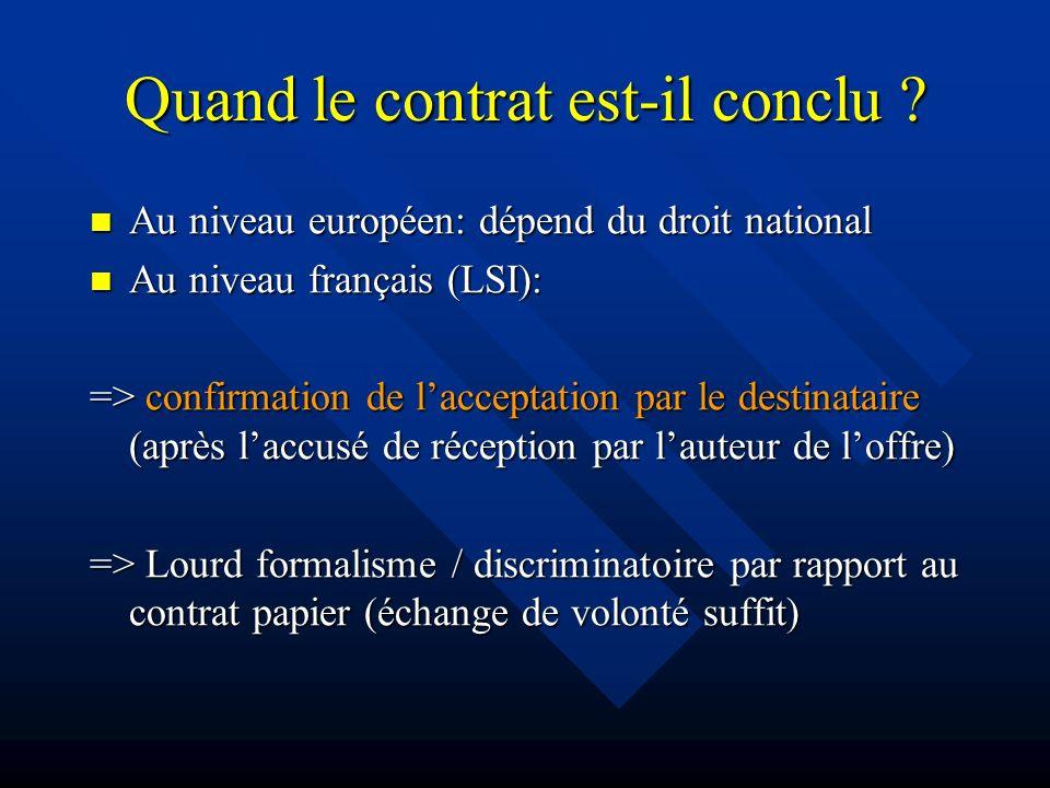 Quand le contrat est-il conclu ? Au niveau européen: dépend du droit national Au niveau européen: dépend du droit national Au niveau français (LSI): A