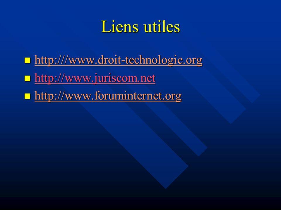 Liens utiles http:///www.droit-technologie.org http:///www.droit-technologie.org http://www.juriscom.net http://www.juriscom.net http://www.juriscom.net http://www.foruminternet.org http://www.foruminternet.org