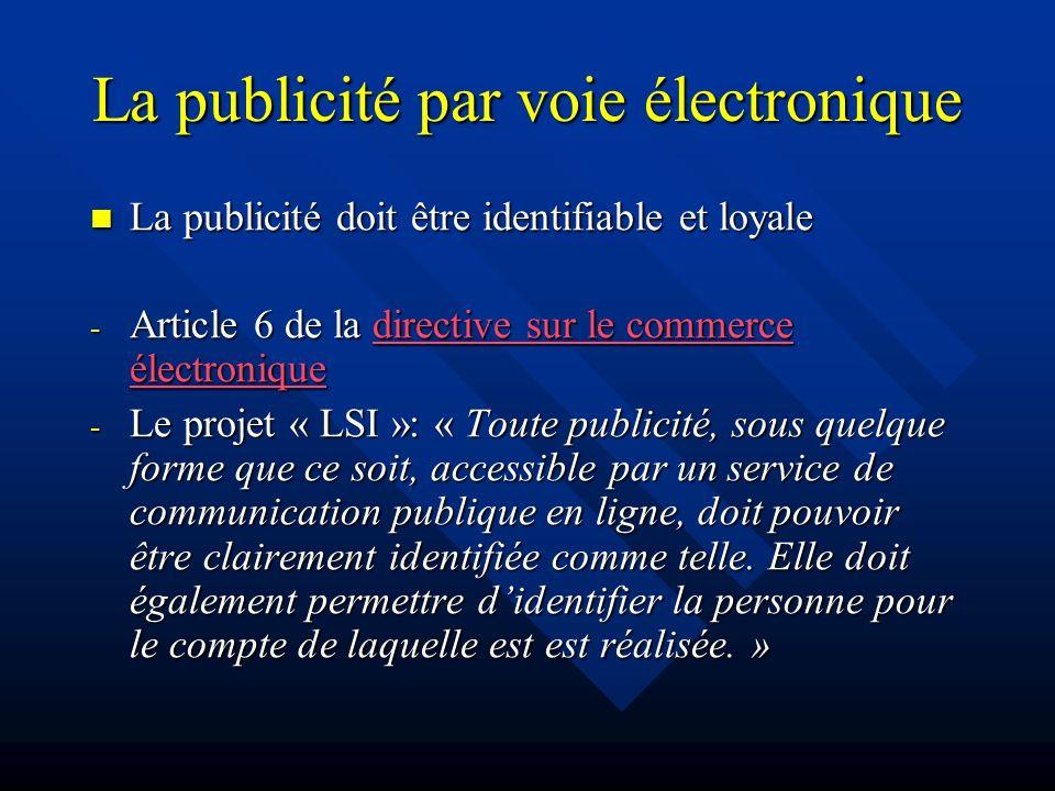 La publicité par voie électronique La publicité doit être identifiable et loyale La publicité doit être identifiable et loyale - Article 6 de la direc