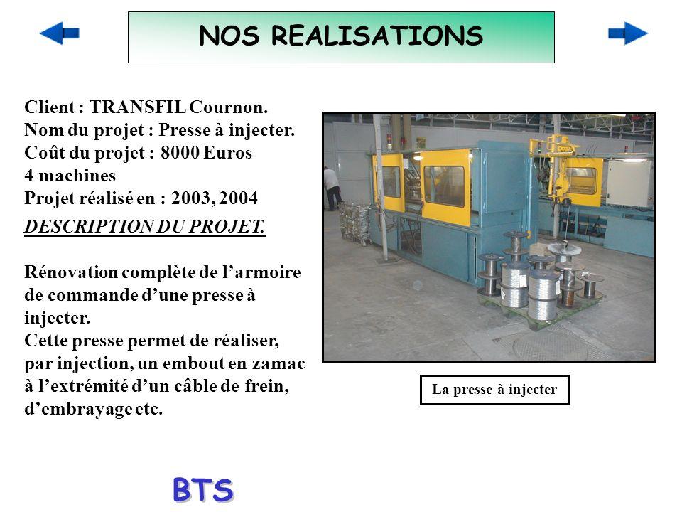 NOS REALISATIONS Client : TRANSFIL Cournon. Nom du projet : Presse à injecter. Coût du projet :8000 Euros 4 machines Projet réalisé en : 2003, 2004 DE