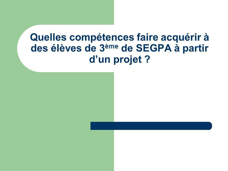Quelles compétences faire acquérir à des élèves de 3 ème de SEGPA à partir dun projet ?