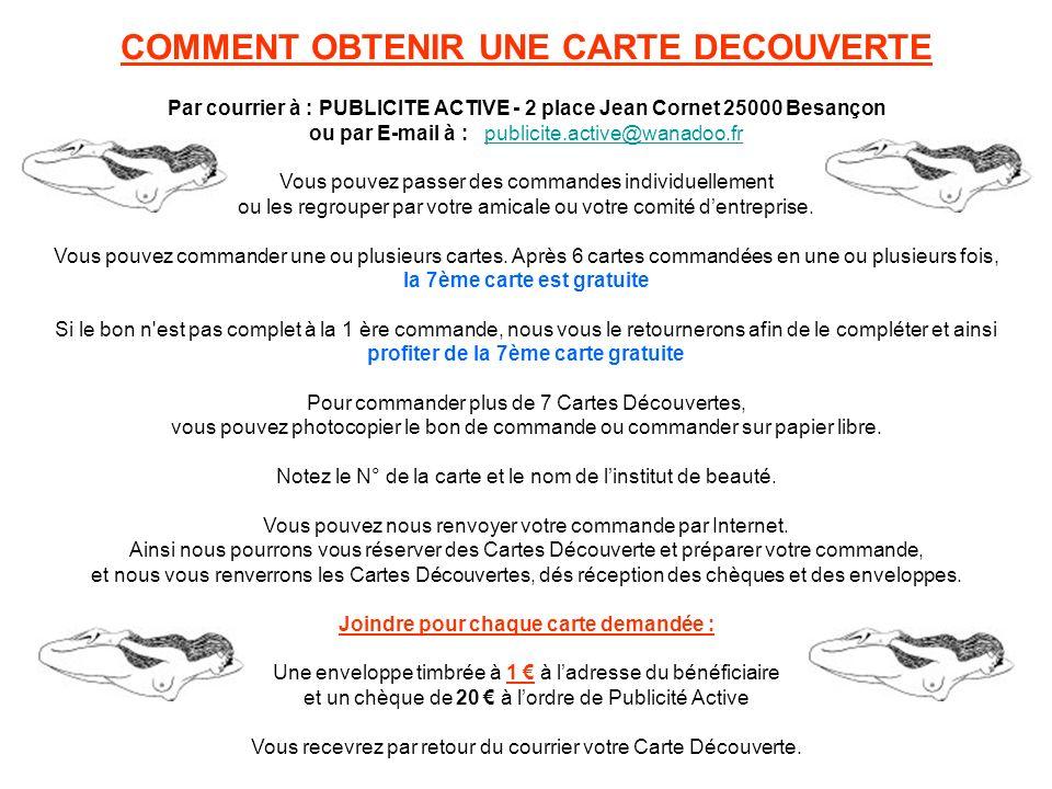 COMMENT OBTENIR UNE CARTE DECOUVERTE Par courrier à : PUBLICITE ACTIVE - 2 place Jean Cornet 25000 Besançon ou par E-mail à : publicite.active@wanadoo
