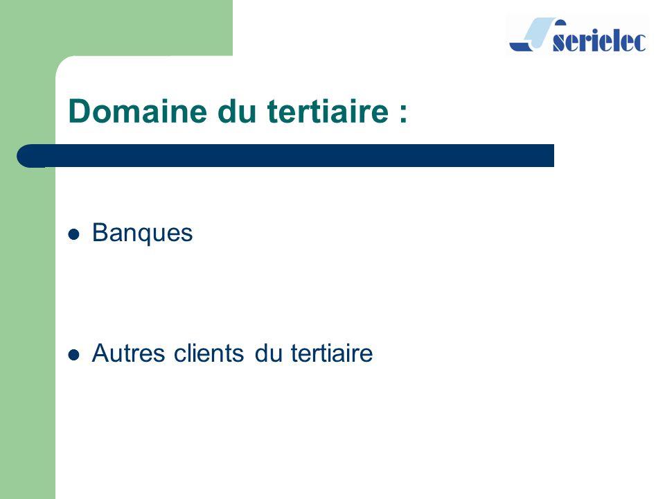 Banques Autres clients du tertiaire Domaine du tertiaire :