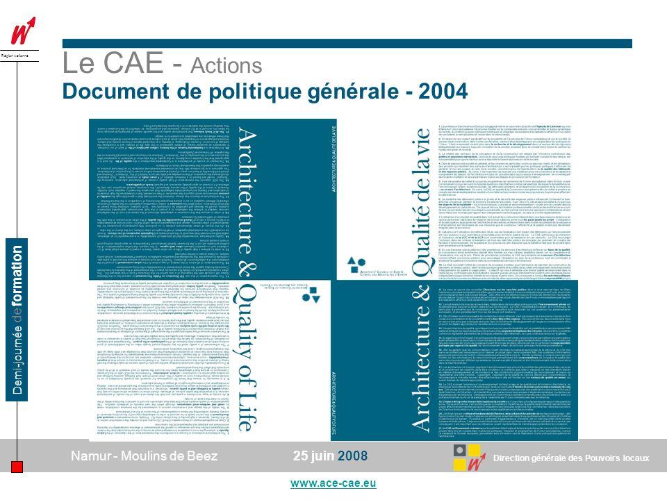 Direction générale des Pouvoirs locaux Région wallonne 25 juin 2008Namur - Moulins de Beez www.ace-cae.eu Demi-journée de formation Le CAE - Actions Document de politique générale - 2004