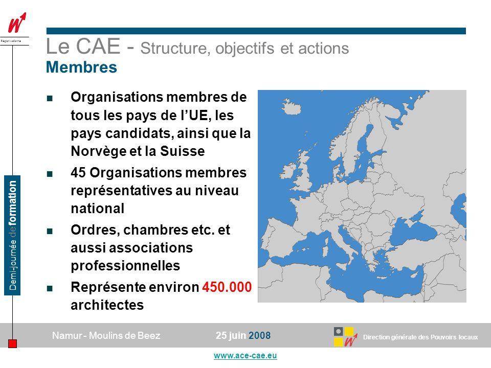 Direction générale des Pouvoirs locaux Région wallonne 25 juin 2008Namur - Moulins de Beez www.ace-cae.eu Demi-journée de formation Le CAE - Structure, objectifs et actions Membres Organisations membres de tous les pays de lUE, les pays candidats, ainsi que la Norvège et la Suisse 45 Organisations membres représentatives au niveau national Ordres, chambres etc.