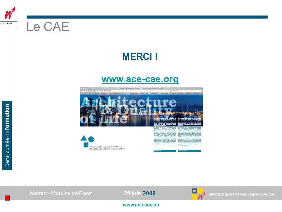 Direction générale des Pouvoirs locaux Région wallonne 25 juin 2008Namur - Moulins de Beez www.ace-cae.eu Demi-journée de formation MERCI .
