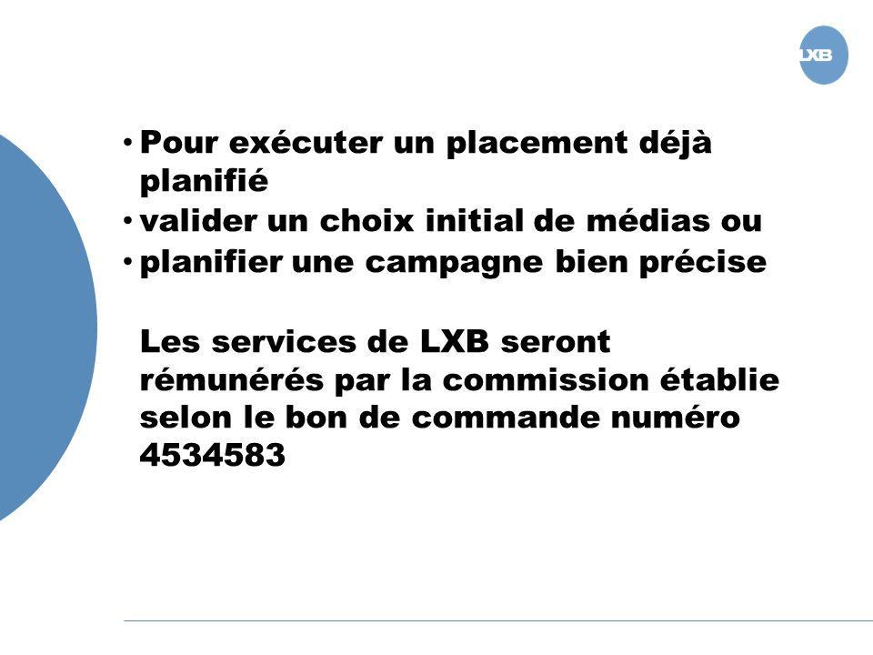 Pour exécuter un placement déjà planifié valider un choix initial de médias ou planifier une campagne bien précise Les services de LXB seront rémunérés par la commission établie selon le bon de commande numéro 4534583