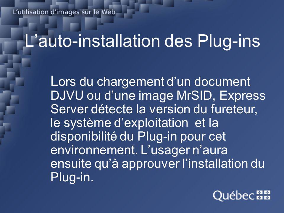 L ors du chargement dun document DJVU ou dune image MrSID, Express Server détecte la version du fureteur, le système dexploitation et la disponibilité du Plug-in pour cet environnement.