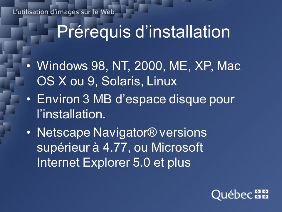 Windows 98, NT, 2000, ME, XP, Mac OS X ou 9, Solaris, Linux Environ 3 MB despace disque pour linstallation.