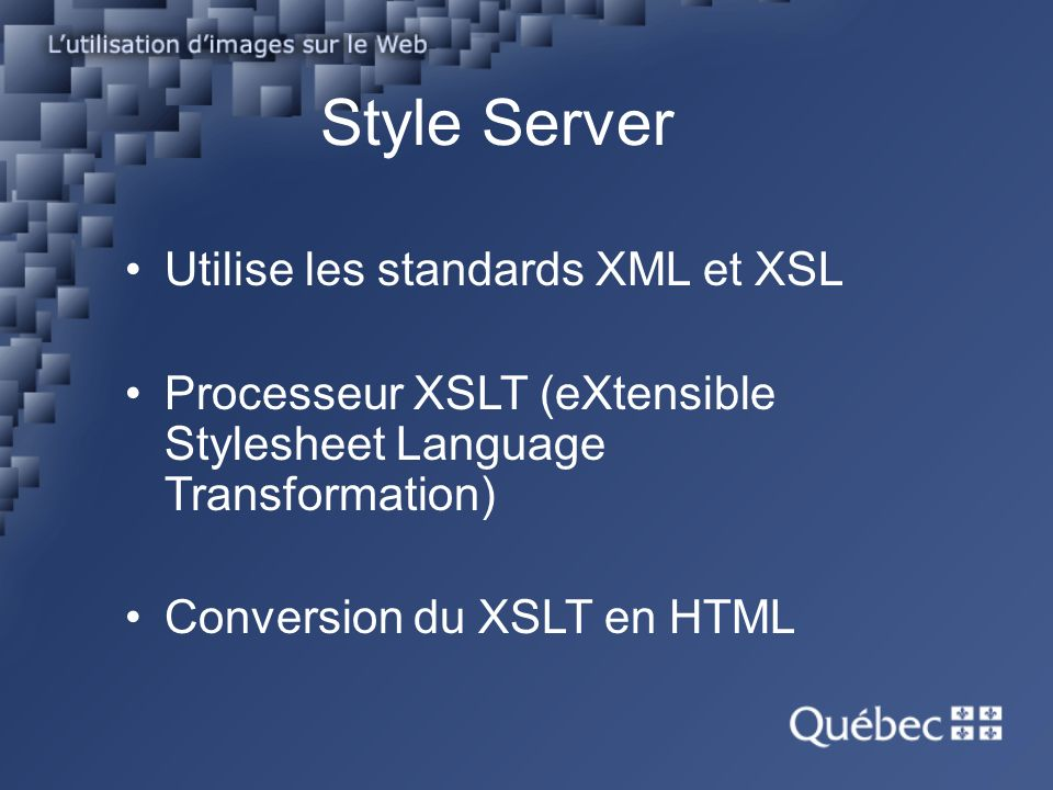Utilise les standards XML et XSL Processeur XSLT (eXtensible Stylesheet Language Transformation) Conversion du XSLT en HTML Style Server