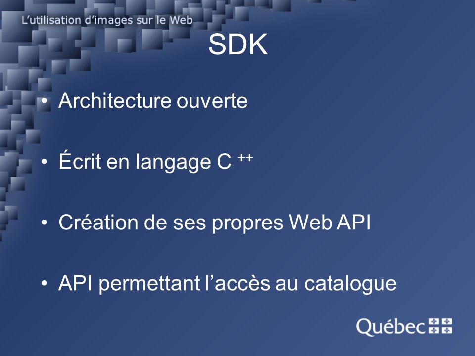 SDK Architecture ouverte Écrit en langage C ++ Création de ses propres Web API API permettant laccès au catalogue