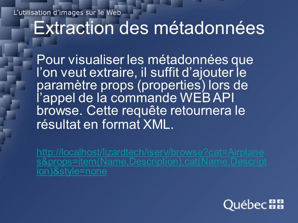 Extraction des métadonnées Pour visualiser les métadonnées que lon veut extraire, il suffit dajouter le paramètre props (properties) lors de lappel de la commande WEB API browse.