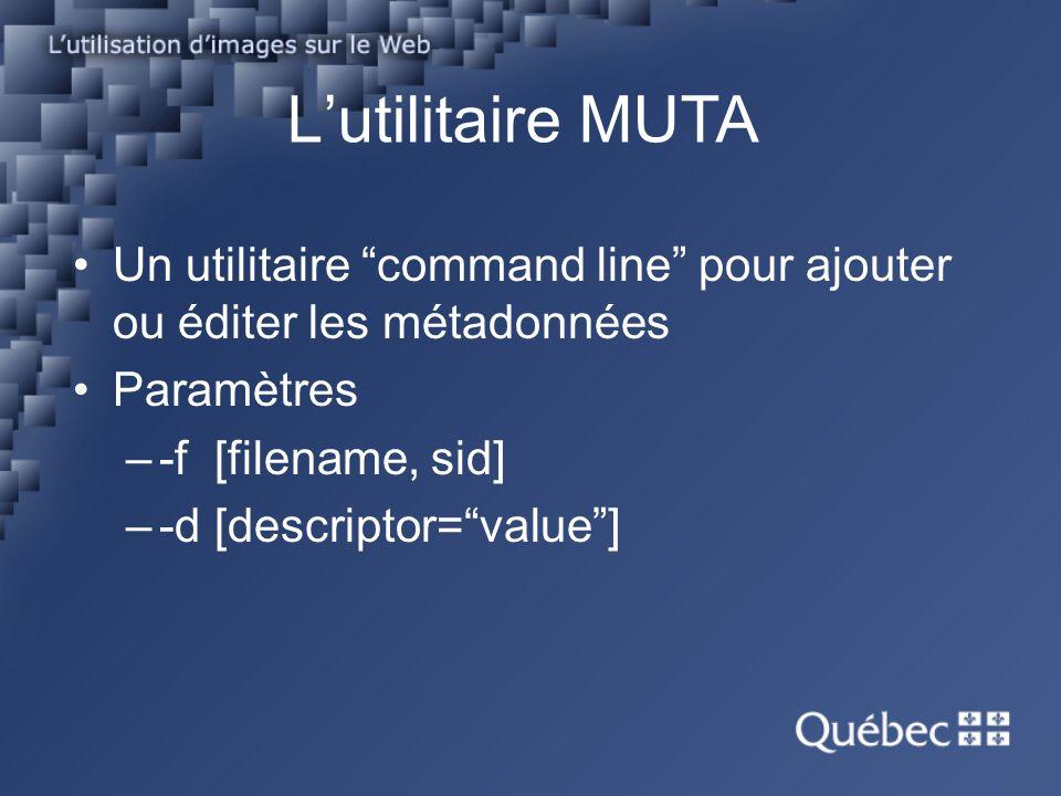 Lutilitaire MUTA Un utilitaire command line pour ajouter ou éditer les métadonnées Paramètres –-f [filename, sid] –-d [descriptor=value]