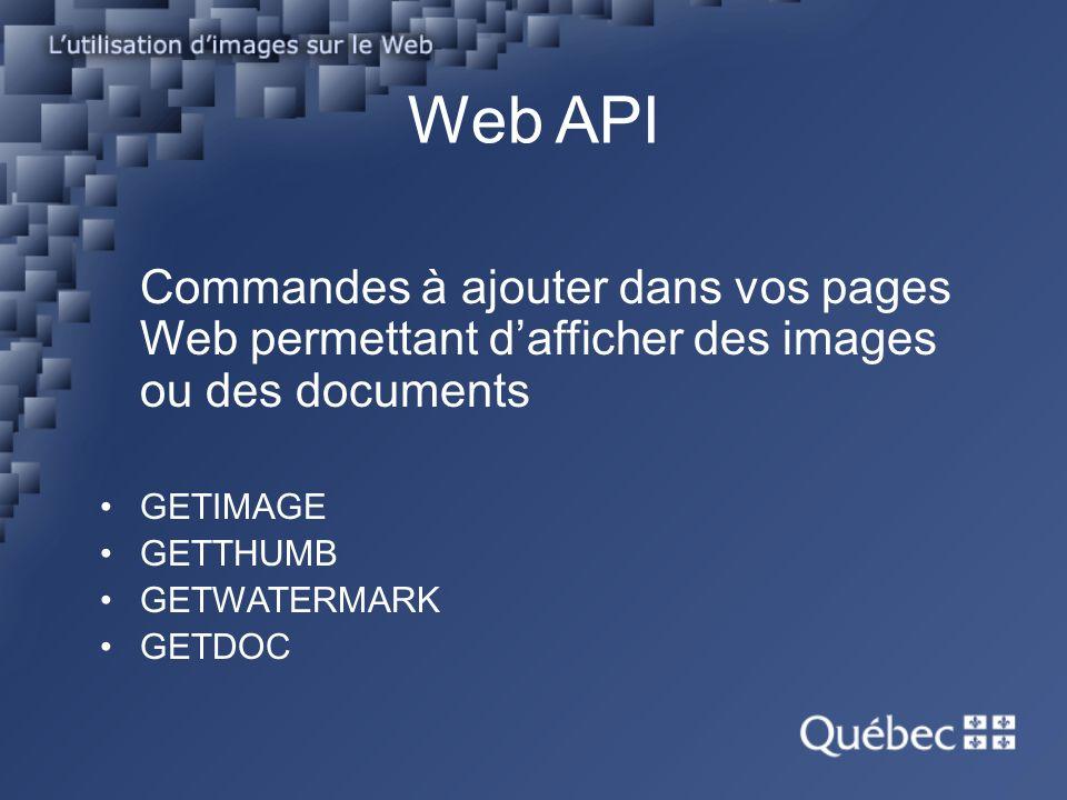 Web API Commandes à ajouter dans vos pages Web permettant dafficher des images ou des documents GETIMAGE GETTHUMB GETWATERMARK GETDOC