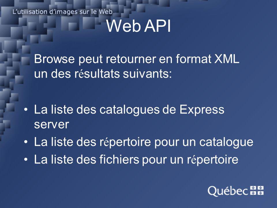 Web API Browse peut retourner en format XML un des r é sultats suivants: La liste des catalogues de Express server La liste des r é pertoire pour un catalogue La liste des fichiers pour un r é pertoire