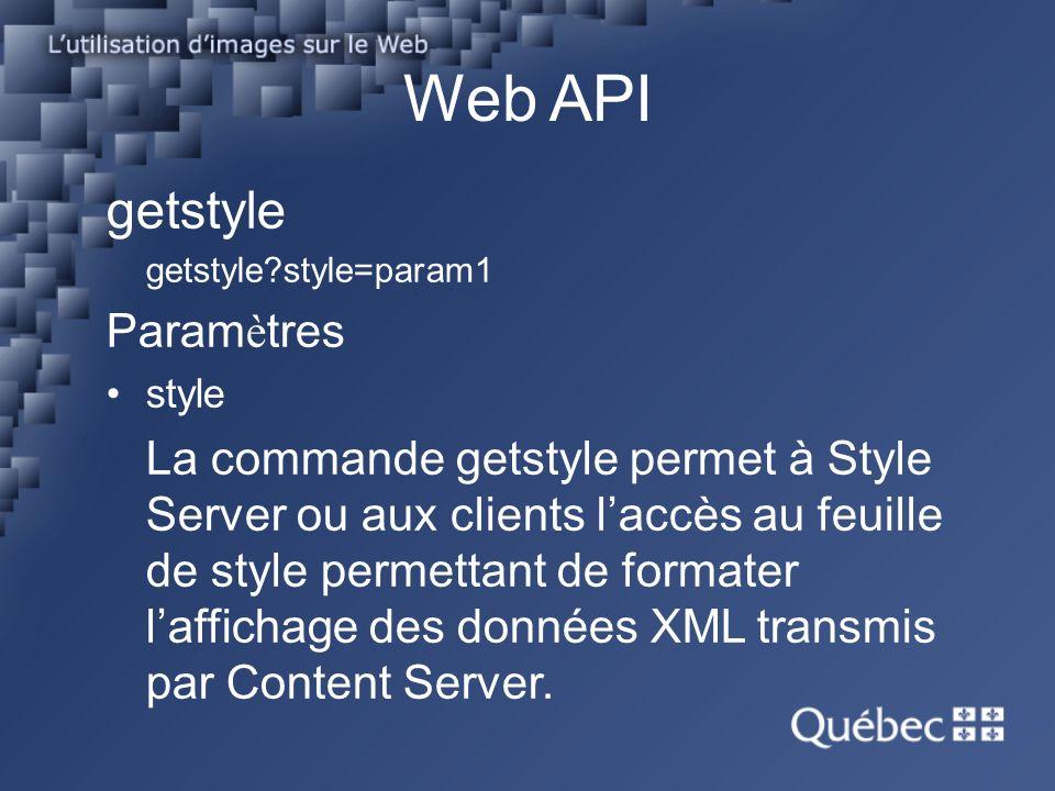 Web API getstyle getstyle?style=param1 Param è tres style La commande getstyle permet à Style Server ou aux clients laccès au feuille de style permettant de formater laffichage des données XML transmis par Content Server.