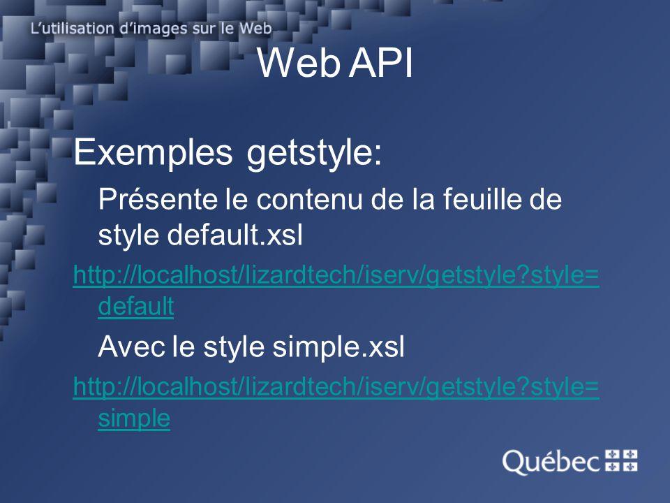Web API Exemples getstyle: Présente le contenu de la feuille de style default.xsl http://localhost/lizardtech/iserv/getstyle?style= default Avec le style simple.xsl http://localhost/lizardtech/iserv/getstyle?style= simple