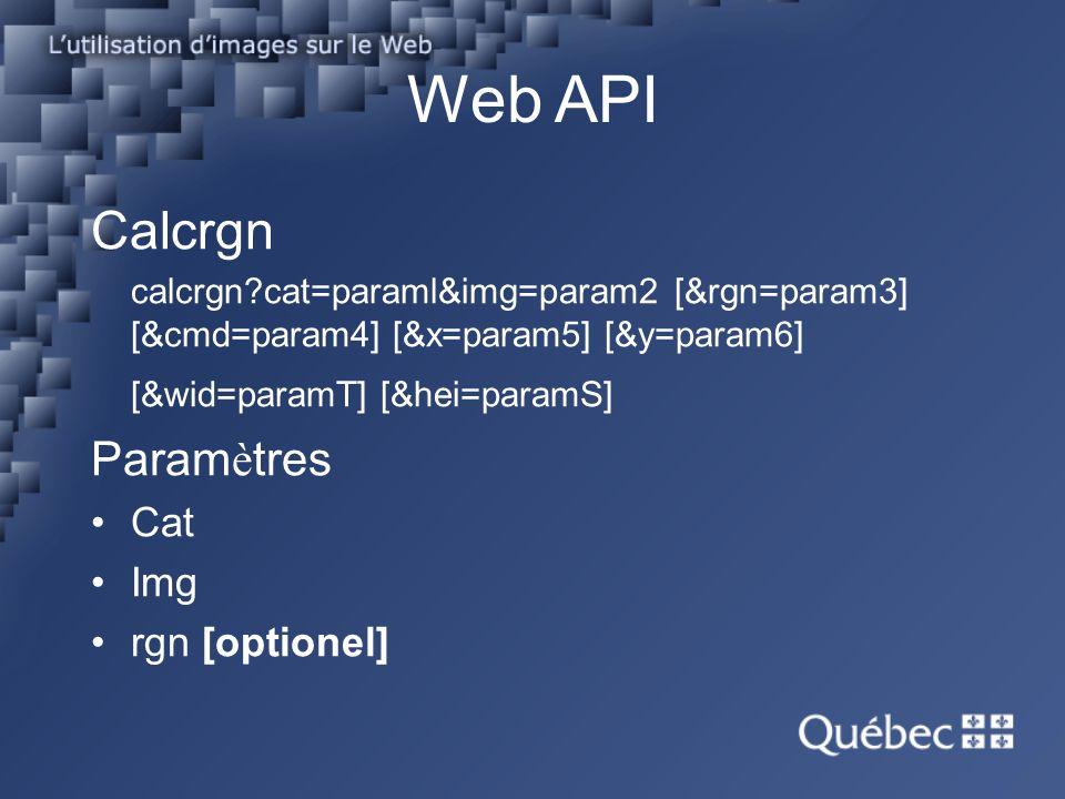Web API Calcrgn calcrgn?cat=paraml&img=param2 [&rgn=param3] [&cmd=param4] [&x=param5] [&y=param6] [&wid=paramT] [&hei=paramS] Param è tres Cat Img rgn [optionel]