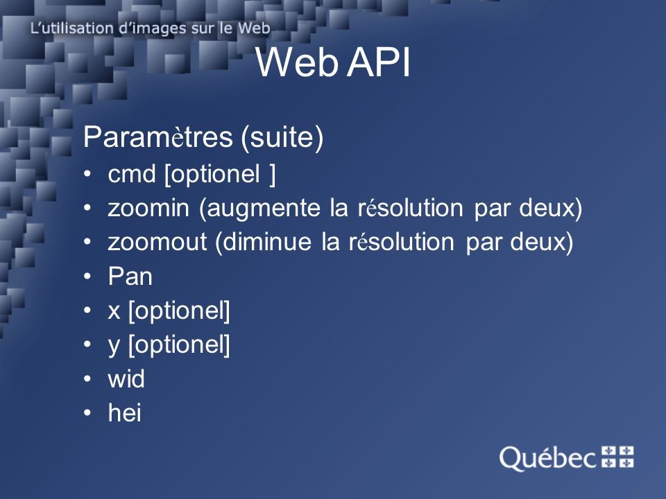 Web API Param è tres (suite) cmd [optionel ] zoomin (augmente la r é solution par deux) zoomout (diminue la r é solution par deux) Pan x [optionel] y [optionel] wid hei