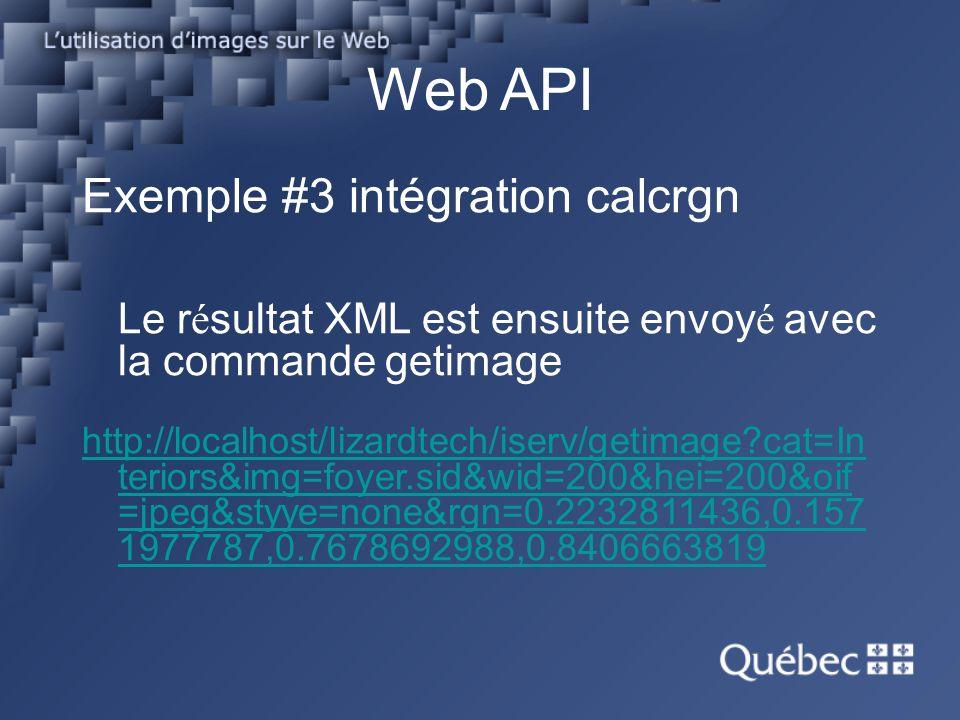 Web API Exemple #3 intégration calcrgn Le r é sultat XML est ensuite envoy é avec la commande getimage http://localhost/lizardtech/iserv/getimage?cat=In teriors&img=foyer.sid&wid=200&hei=200&oif =jpeg&styye=none&rgn=0.2232811436,0.157 1977787,0.7678692988,0.8406663819