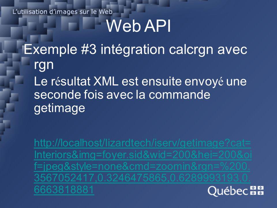 Web API Exemple #3 intégration calcrgn avec rgn Le r é sultat XML est ensuite envoy é une seconde fois avec la commande getimage http://localhost/lizardtech/iserv/getimage?cat= Interiors&img=foyer.sid&wid=200&hei=200&oi f=jpeg&style=none&cmd=zoomin&rgn=%200.