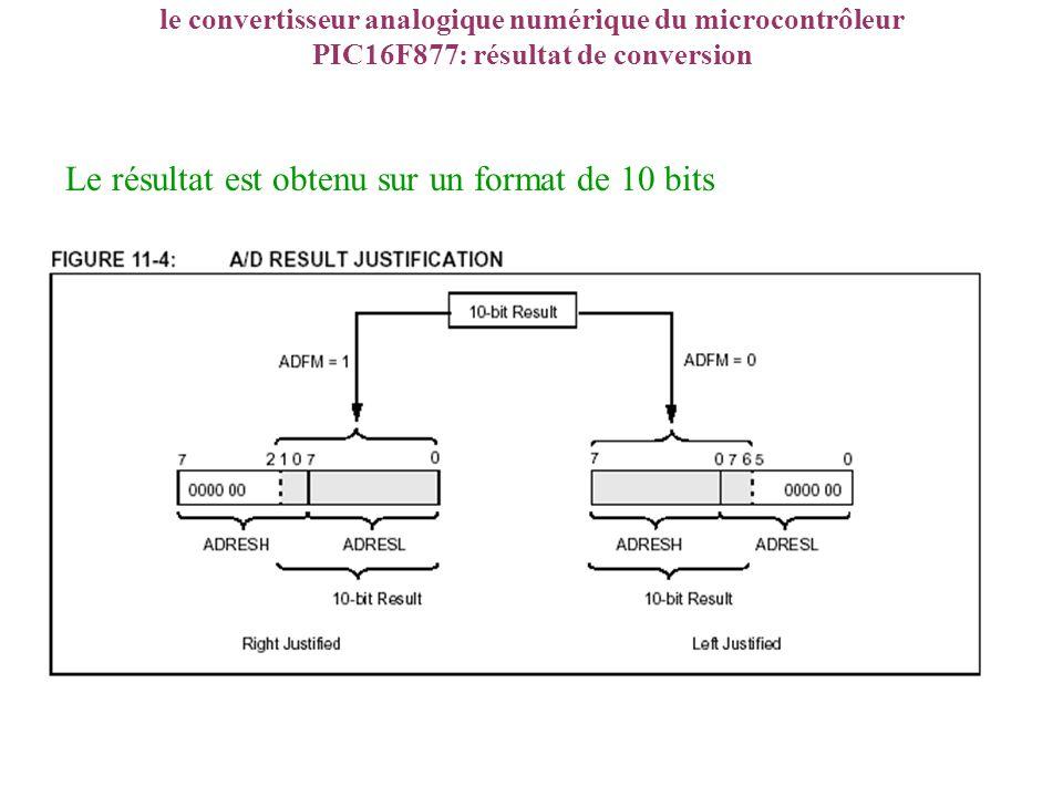 le convertisseur analogique numérique du microcontrôleur PIC16F877: résultat de conversion Le résultat est obtenu sur un format de 10 bits