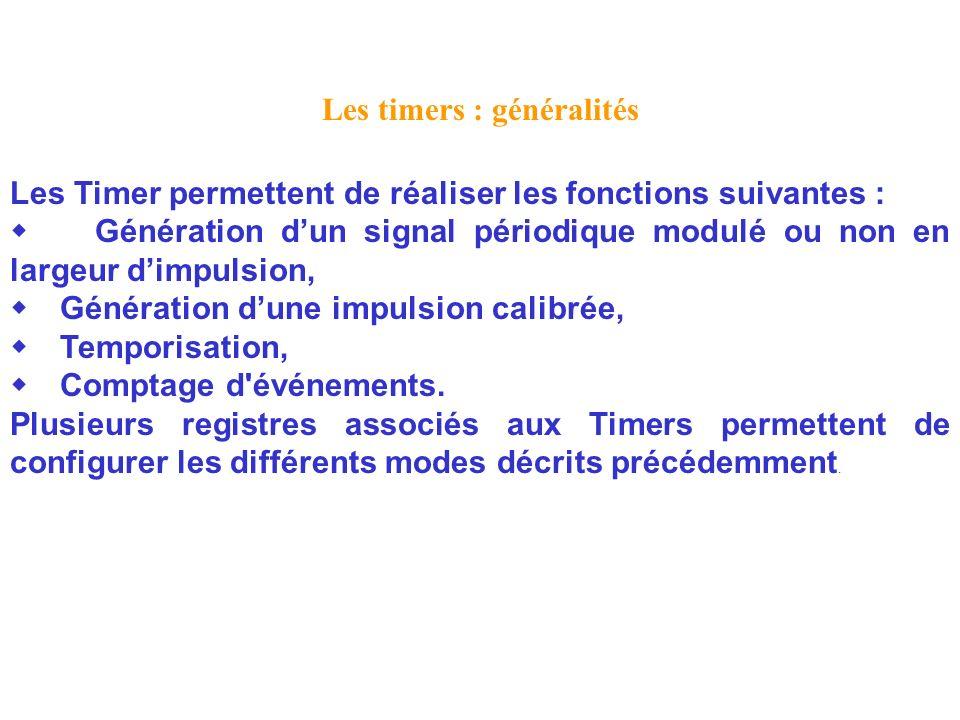Les timers : généralités Les Timer permettent de réaliser les fonctions suivantes : Génération dun signal périodique modulé ou non en largeur dimpulsi