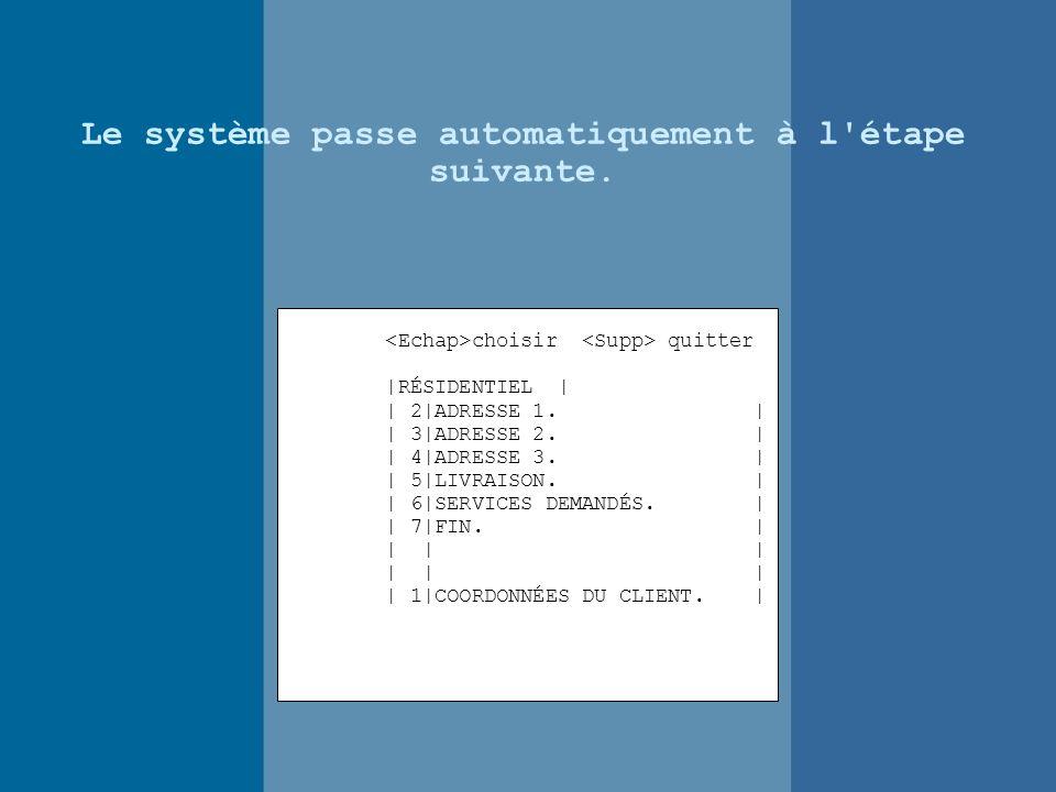 Le système passe automatiquement à l étape suivante.