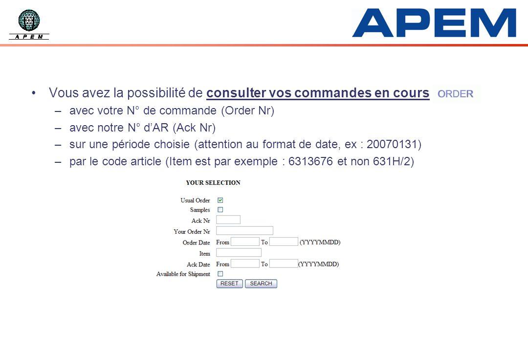 Vous avez la possibilité de consulter vos commandes en cours : –avec votre N° de commande (Order Nr) –avec notre N° dAR (Ack Nr) –sur une période choi