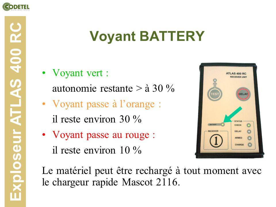 Voyant BATTERY Voyant vert : autonomie restante > à 30 % Voyant passe à lorange : il reste environ 30 % Voyant passe au rouge : il reste environ 10 %