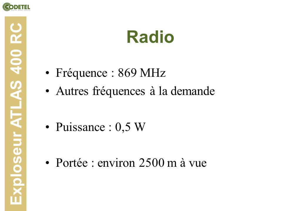 Radio Fréquence : 869 MHz Autres fréquences à la demande Puissance : 0,5 W Portée : environ 2500 m à vue Exploseur ATLAS 400 RC
