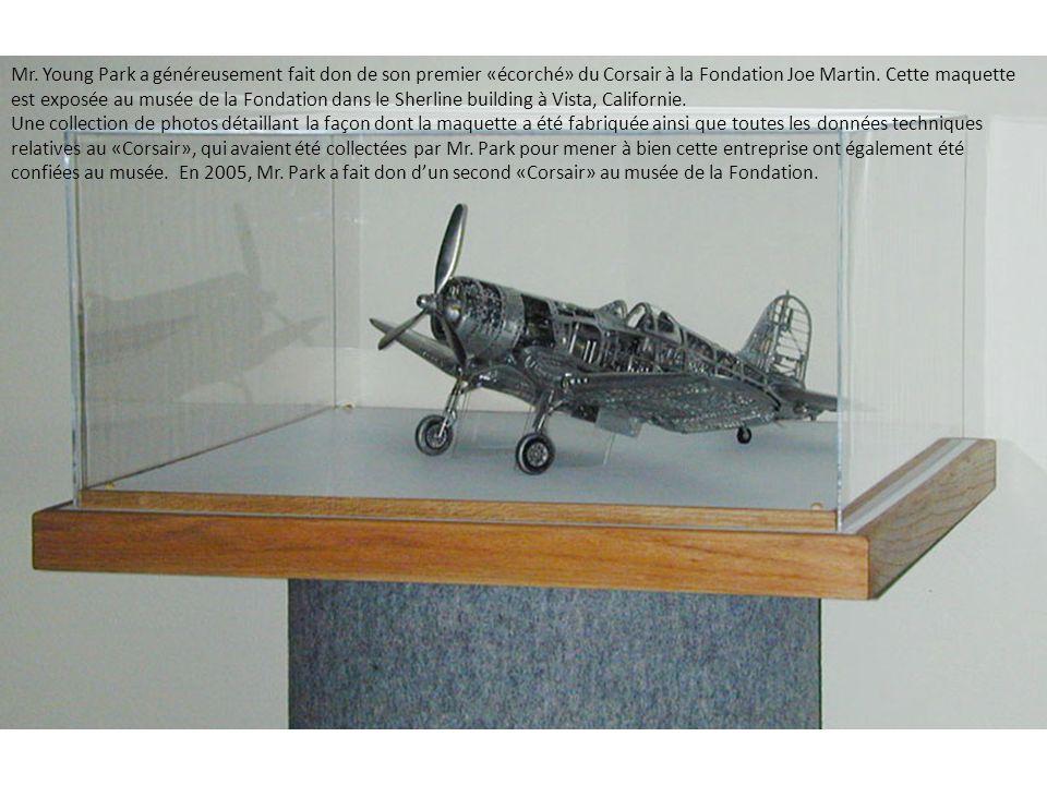 Mr. Young Park a généreusement fait don de son premier «écorché» du Corsair à la Fondation Joe Martin. Cette maquette est exposée au musée de la Fonda