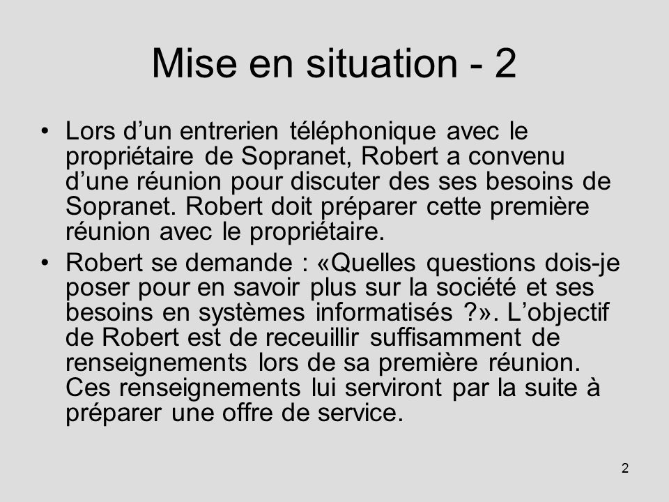 2 Mise en situation - 2 Lors dun entrerien téléphonique avec le propriétaire de Sopranet, Robert a convenu dune réunion pour discuter des ses besoins de Sopranet.