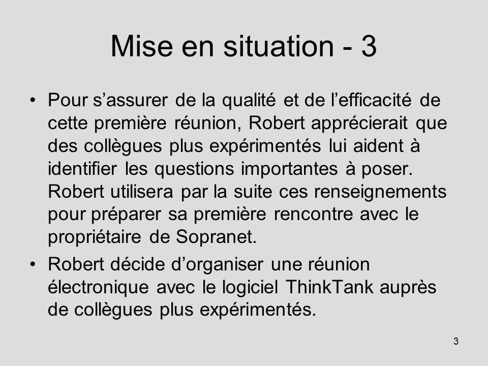 3 Mise en situation - 3 Pour sassurer de la qualité et de lefficacité de cette première réunion, Robert apprécierait que des collègues plus expériment