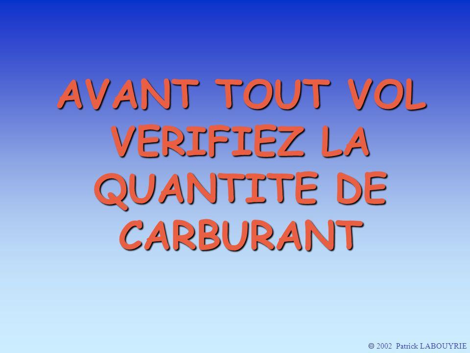 AVANT TOUT VOL VERIFIEZ LA QUANTITE DE CARBURANT 2002 Patrick LABOUYRIE